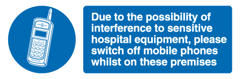 Due to the possibility of interference to sensitive hospital equipment, please switch off mobile phones whilst on these premises sign