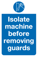 Isolate machine before removing guards sign