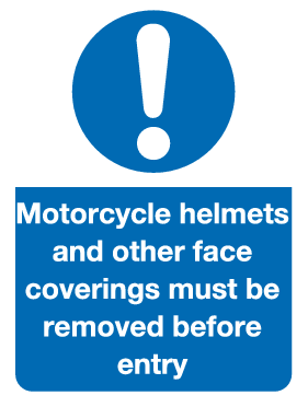 Motorcycle helmets and other face covering must be removed before entry sign