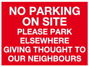 No parking on site Please park elsewhere giving thought to our neighbours sign