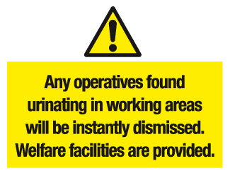 Any operatives found urinating in working areas will be instantly dismissed. Welfare facilities are provided sign
