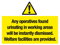 Any operatives found urinating in working areas will be instantly dismissed. Welfare facilities are provided sign - MJN Safety Signs Ltd