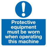 Protective equipment must be worn when operating this machine sign