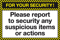 Please report to security any suspicious items or actions sign