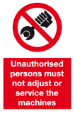 Unauthorised persons must not adjust or service the machines prohibition sign