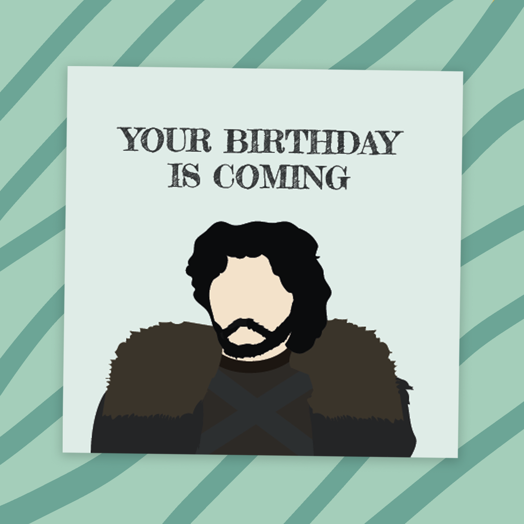 Your Birthday Is Coming - Jon Snow GOT Inspired Card! Active