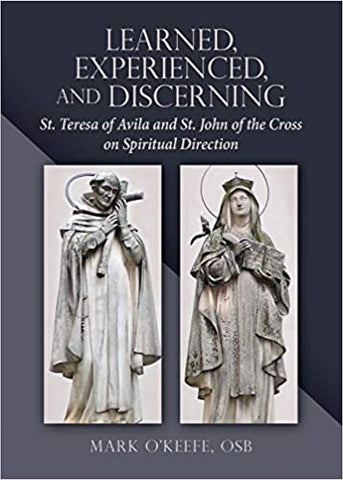 Learned, Experienced, and Discerning: St. Teresa of Avila and St. John of the Cross on Spiritual Direction (Paperback)
