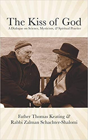 The Kiss of God: A Dialogue on Science, Mysticism, & Spiritual Practice