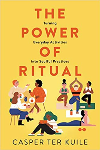 The Power of Ritual: Turning Everyday Activities into Soulful Practices (Hardcover)