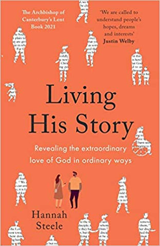 Living His Story: Revealing the Extraordinary Love of God in Ordinary Ways, The Archbishop of Canterbury's Lent Book 2021