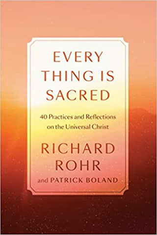 Every Thing Is Sacred: 40 Practices and Reflections on the Universal Christ (Hardcover)