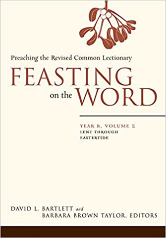 Feasting on the Word: Year B, Vol. 2: Lent through Eastertide (Paperback)