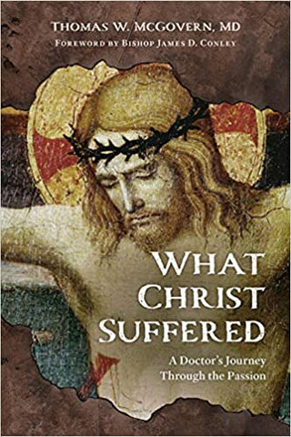 What Christ Suffered: A Doctor's Journey Through the Passion (Paperback)