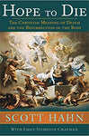 Hope to Die: The Christian Meaning of Death and the Resurrection of the Body (Hardcover)