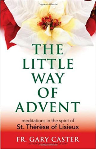 The Little Way of Advent: Meditations in the Spirit of St. Thérèse of Lisieux Paperback