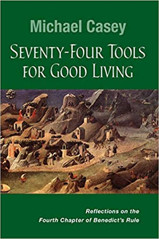 Seventy-Four Tools for Good Living: Reflections on the Fourth Chapter of Benedict's Rule (Paperback)