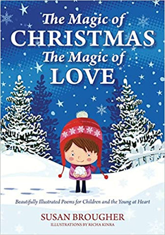 The Magic of Christmas - The Magic of Love: Beautifully Illustrated Poems for Children and the Young at Heart (Paperback) – Illustrated