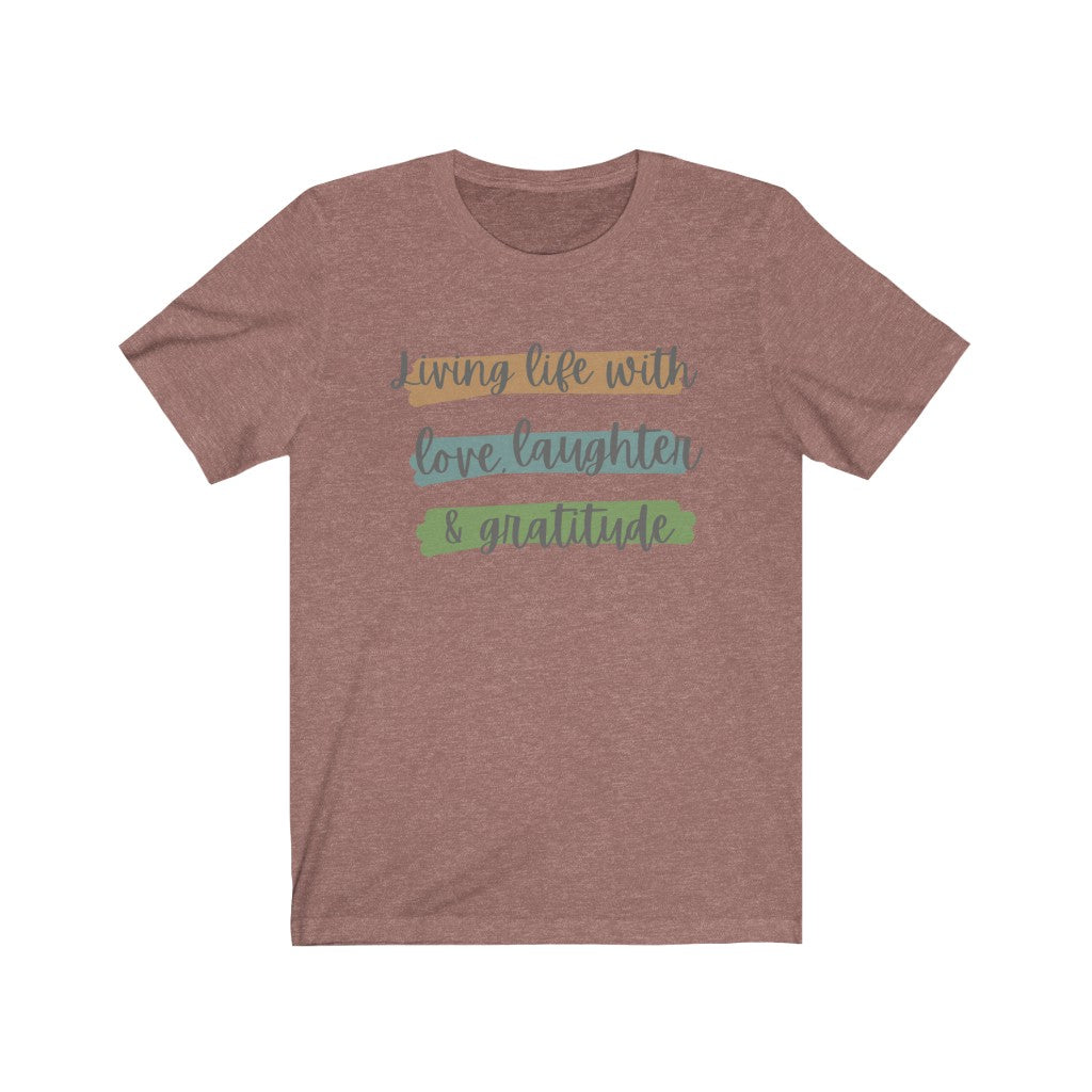 Living Life with Love, Laughter, Gratitude Unisex Jersey Short Sleeve Tee