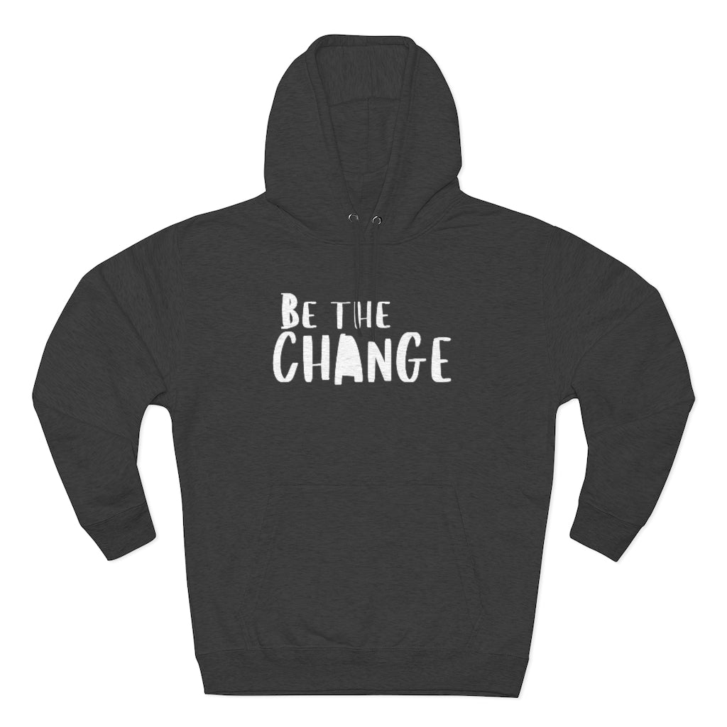 Be the Change Unisex Premium Pullover Hoodie