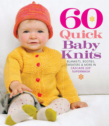 60 Quick Baby Knits Blankets, Booties, Sweaters & More