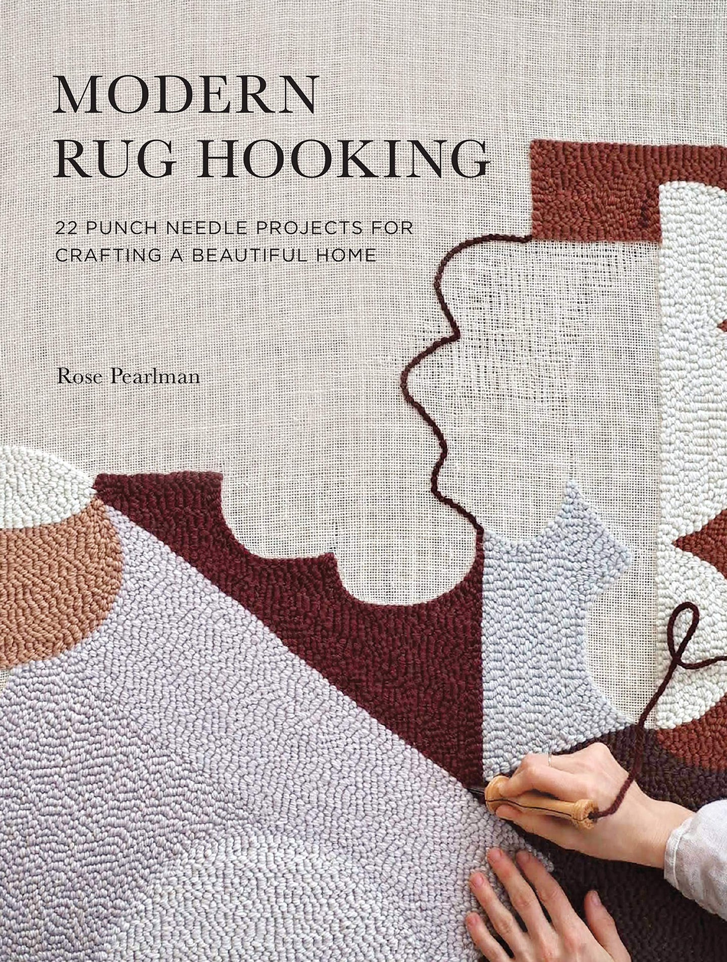 MODERN RUG HOOKING 22 Punch Needle Projects for Crafting a Beautiful Home By Rose Pearlman