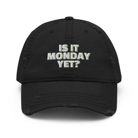 Is it Monday yet? Distressed Dad Hat