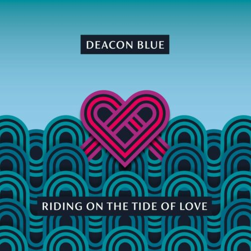 DEACON BLUE - Riding On The Tide Of Love (2021) New Heavyweight VINYL LP
