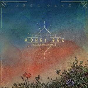 ABEL GANZ - NEW CD : The Life Of The Honey Bee & Other Moments Of Clarity : NEW CD