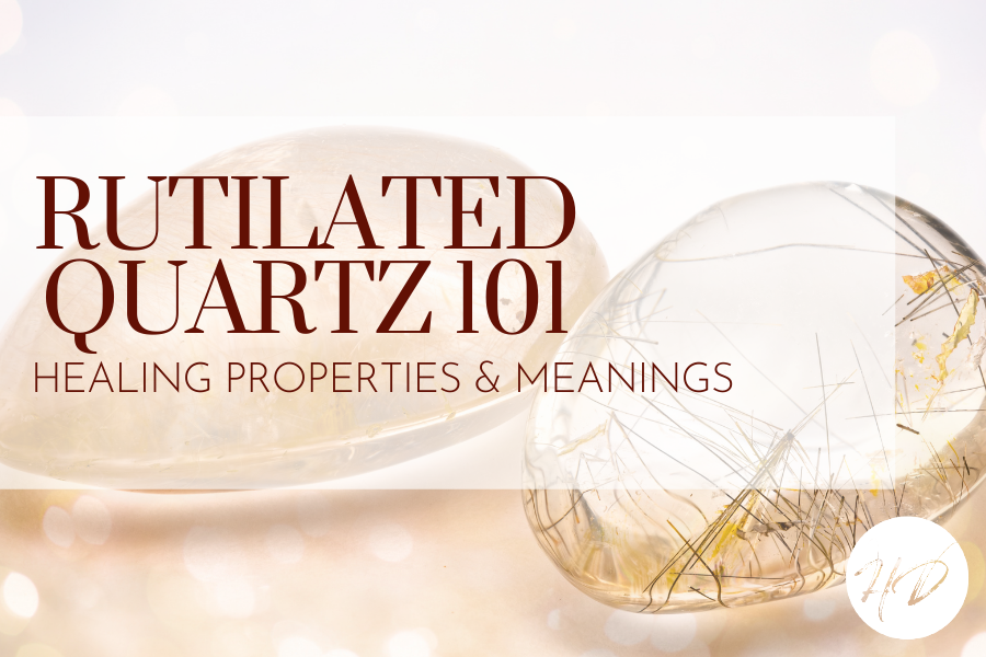 Rutilated Quartz  101: Healing Properties & Meanings