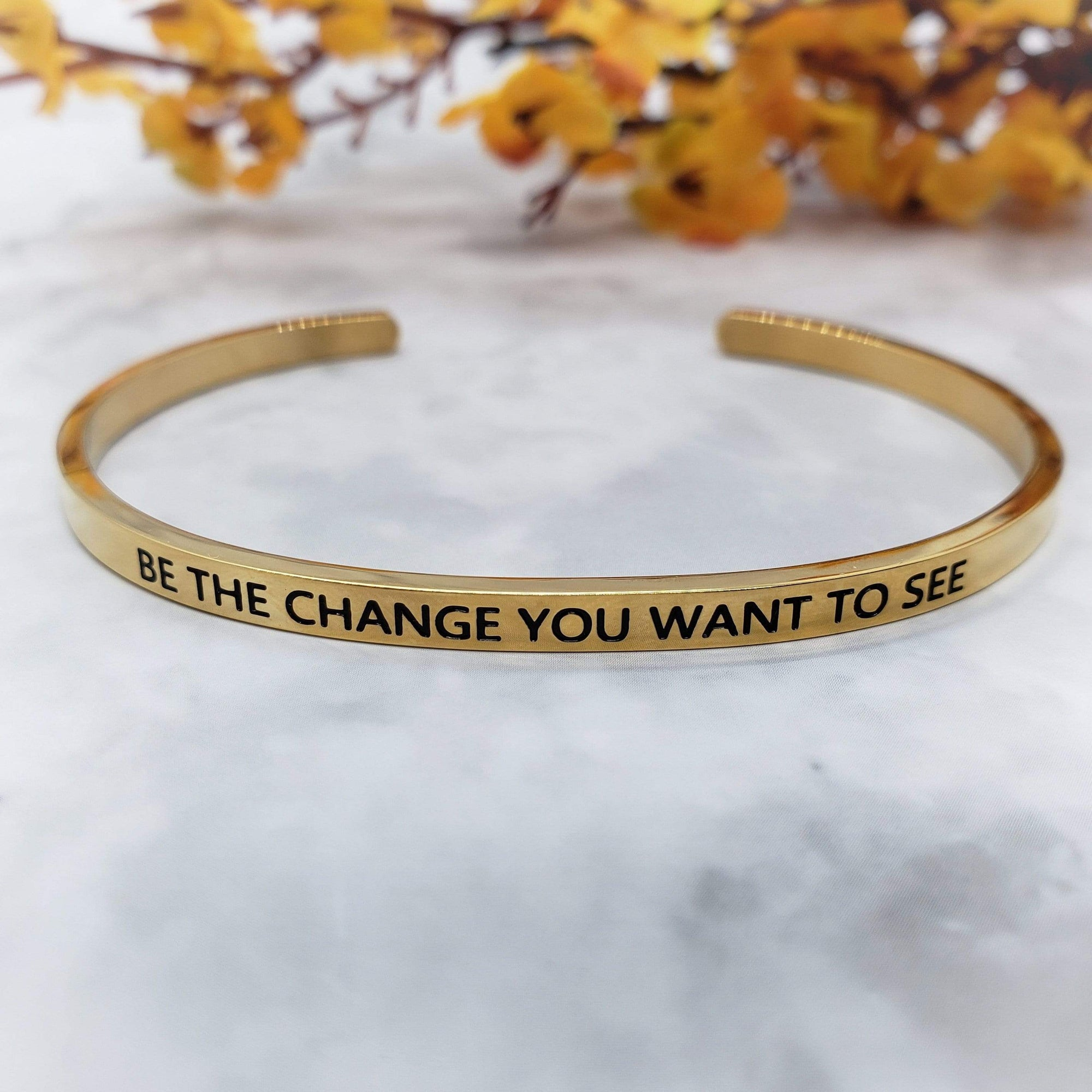 Be The Change You Want To See - Motivational Cuff Bracelet (Gold or Silver) Bracelets & Bangles