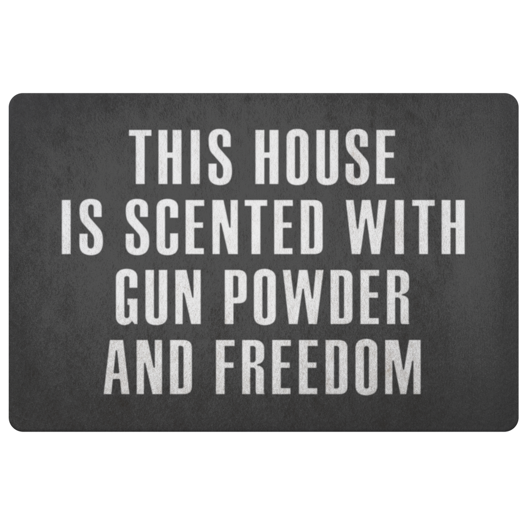 THIS HOUSE IS SCENTED WITH GUN POWDER AND FREEDOM