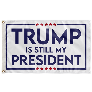 TRUMP IS STILL MY PRESIDENT FLAG