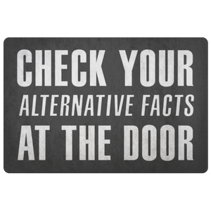 CHECK YOUR ALTERNATIVE FACTS AT THE DOOR