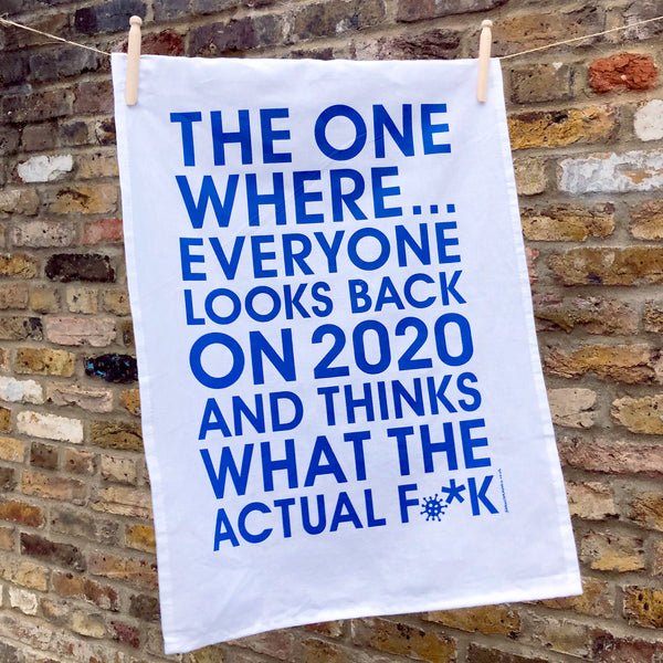 2020 What the Actual... Limited Edition Tea Towel