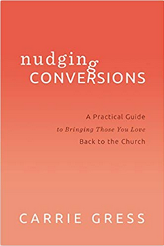 Nudging Conversions: Bringing Those You Love Back to the Church (Hardback)