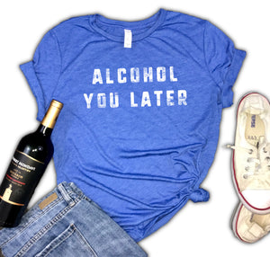 Alcohol You Later Funny Women's Triblend Shirt
