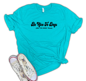 Be Nice to Dogs or I'll kill you Unisex Relaxed Fit Soft Blend Tee
