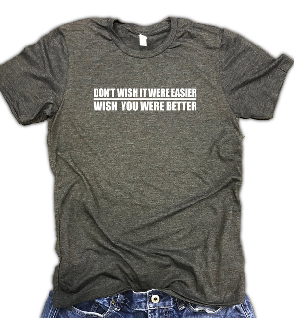 Don't Wish It Were Easier Wish You Were Better Unisex Tee