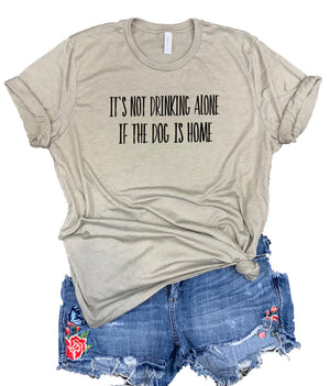 It's Not Drinking Alone if the Dog is Home Unisex Relaxed Fit Soft Blend Tee