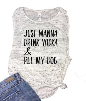 Just Wanna Drink Vodka & Pet My Dog Women's Muscle Tank