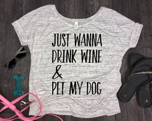 Just Wanna Drink Wine and Pet My Dog Women's Slouchy Shirt