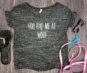 You Had Me At Woof slouchy womens t-shirt, fur mom tank, dog shirts for women, fur baby, funny dog shirt, dog shirt, dog wine tee, dog tee