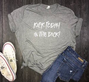 Kick Today In The Dick Women's Triblend Shirt