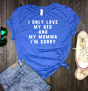 gods plan, I only love my bed and my momma i'm sorry womens shirt,  rap lyrics shirt, shenanigans shirt, bad and boujee, rap song, gangsta