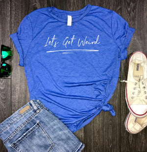 Let's Get Weird Women's Triblend Shirt