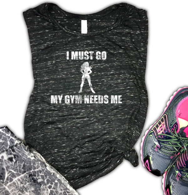 I Must Go My Gym Needs Me Women's Workout Muscle Tank