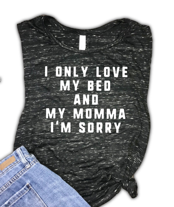 I Only Love My Bed and My Momma I'm Sorry Women's Muscle Tank