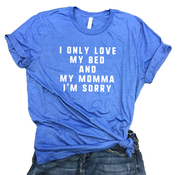 I Only Love My Bed and My Momma I'm Sorry Unisex Relaxed Fit Soft Blend Tee