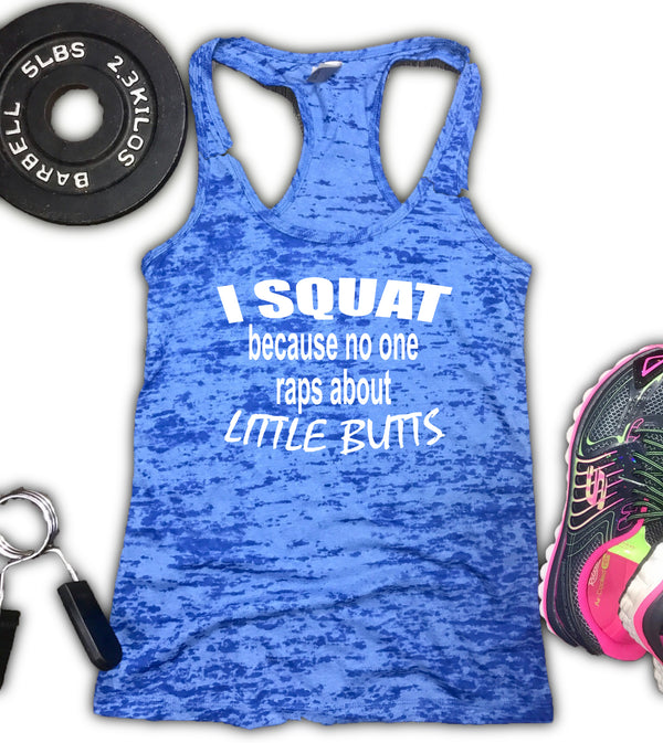 I Squat Because No One Raps About Little Butts Burnout Workout tank