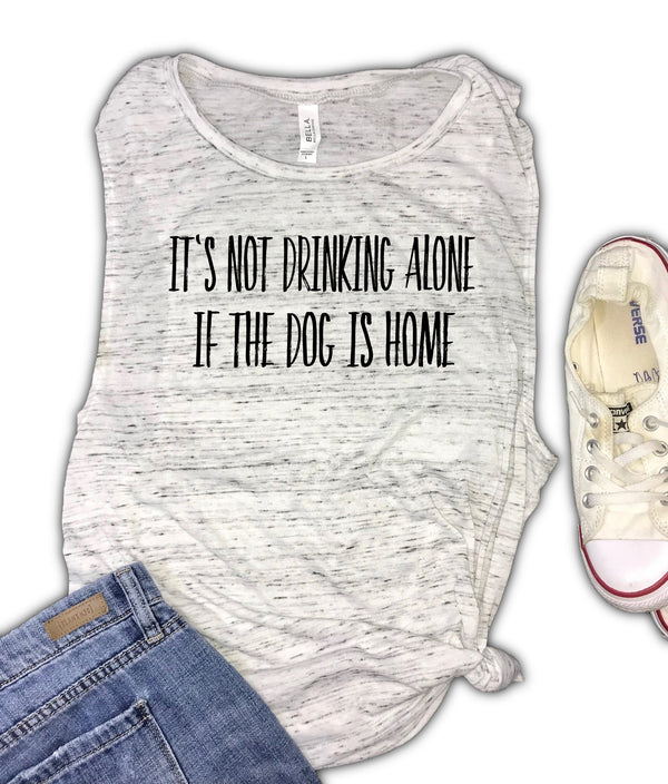 It's Not Drinking Alone if the Dog is Home Women's Muscle Tank